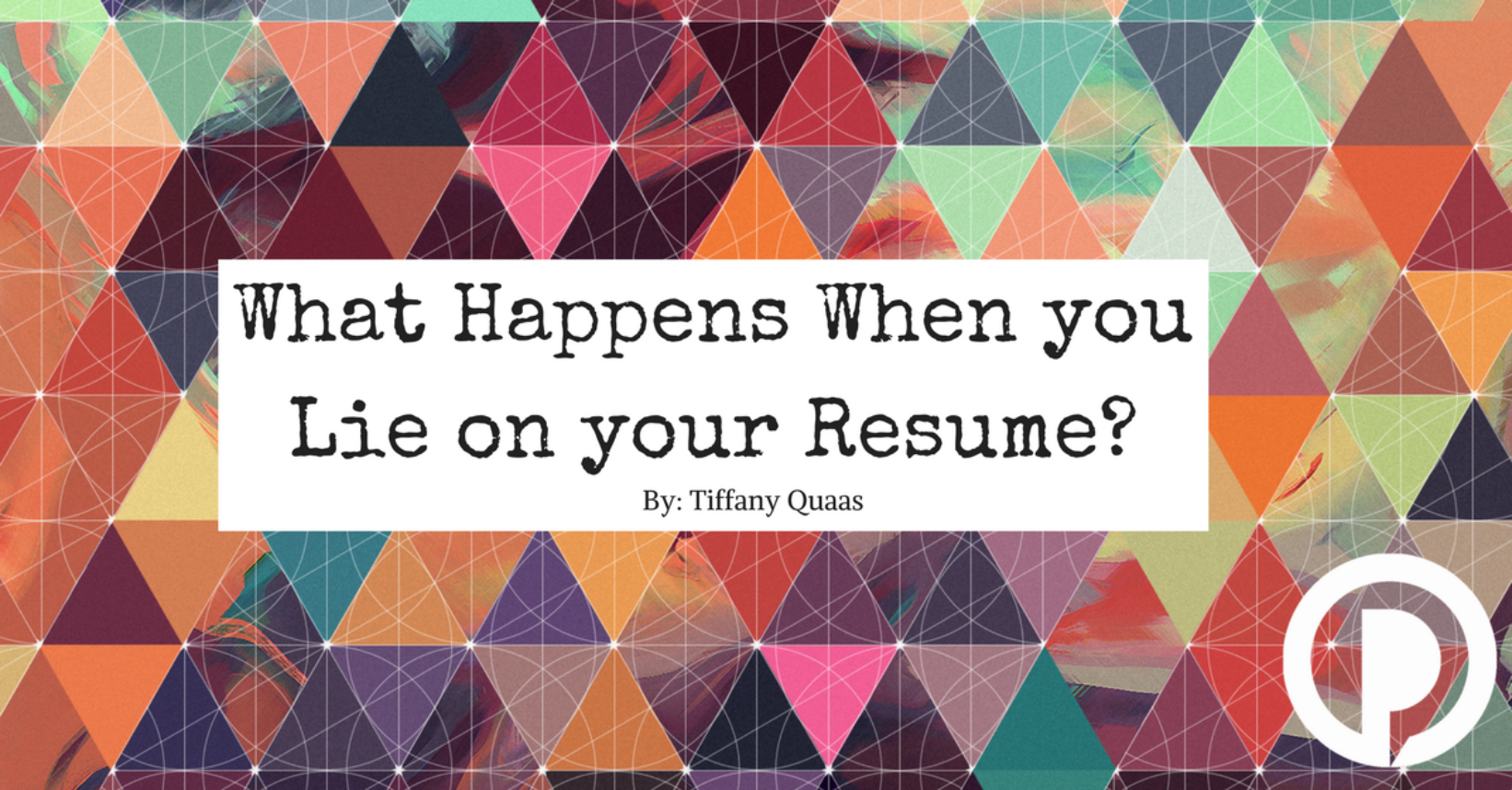 What Happens When You Lie on Your Resume - Palmer Group | Central ...