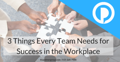 3 Things Every Team Needs for Success in the Workplace