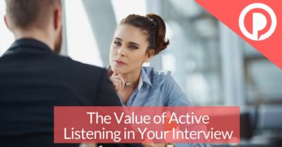The Value of Active Listening in Your Interview