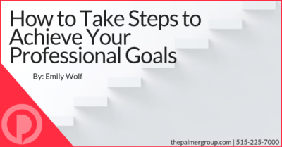 How to Take Steps to Achieve Your Professional Goals
